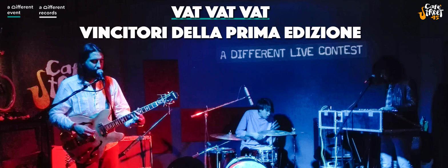 VAT VAT VAT - Vincitori della prima Edizione di A Different Live Contest