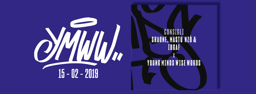15/02/2019 Young Minds Wise Words with Shaone, Mastu Nzò & Idgaf - Consigli - Video by Domenico Iannucci