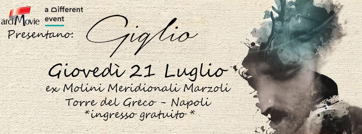 Giovedì 21 Luglio 2016 GIGLIO ex Molini Meridionali Marzoli (T.d.G.-Na) INGRESSO LIBERO