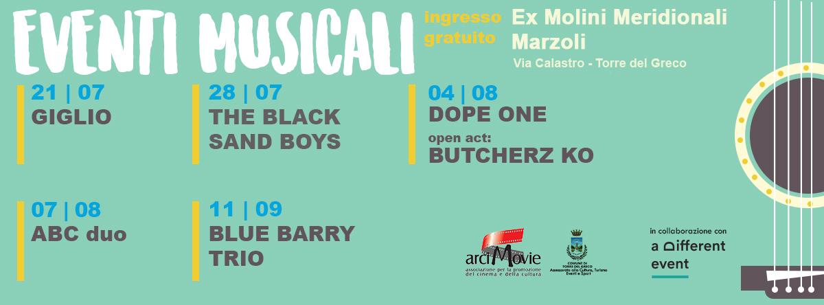 Arci Movie in collaborazione per la parte musicale con a Different Event propone Cinema e Musica ai Molini Meridionali Marzoli di Torre del Greco (Na) dal 14 Luglio all'11 Settembre 2016. Di seguito la programmazione musicale: (LUGLIO 2016) - Giovedì 21: Giglio - Giovedì 28: The Black Sand Boys (AGOSTO 2016) - Giovedì 4:Dope One, open Act: Butcherz KO - Domenica 7: ABC Duo (SETTEMBRE 2016) - Domenica 11: BLUE BARRY TRIO -- ### EVENTI MUSICALI AD INGRESSO GRATUITO ###