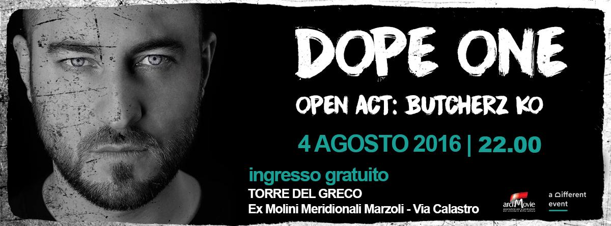 Giovedì 4 Agosto 2016 - DOPE ONE - open act BUTCHERZ KO - Molini Meridionali Marzoli - Torre del Greco (Na) INGRESSO GRATUITO