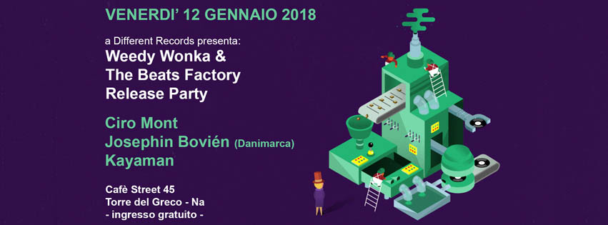 Venerdì 12 Gennaio 2018 - Weedy Wonka & The Beats Factory Release Party @ Cafè Street 45 (T.d.G.-Na)