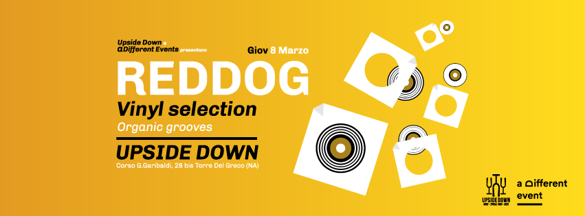 Giovedì 8 Marzo - RedDog - Vinyl Selection @ Upside Down (T.d.G.-Na)
