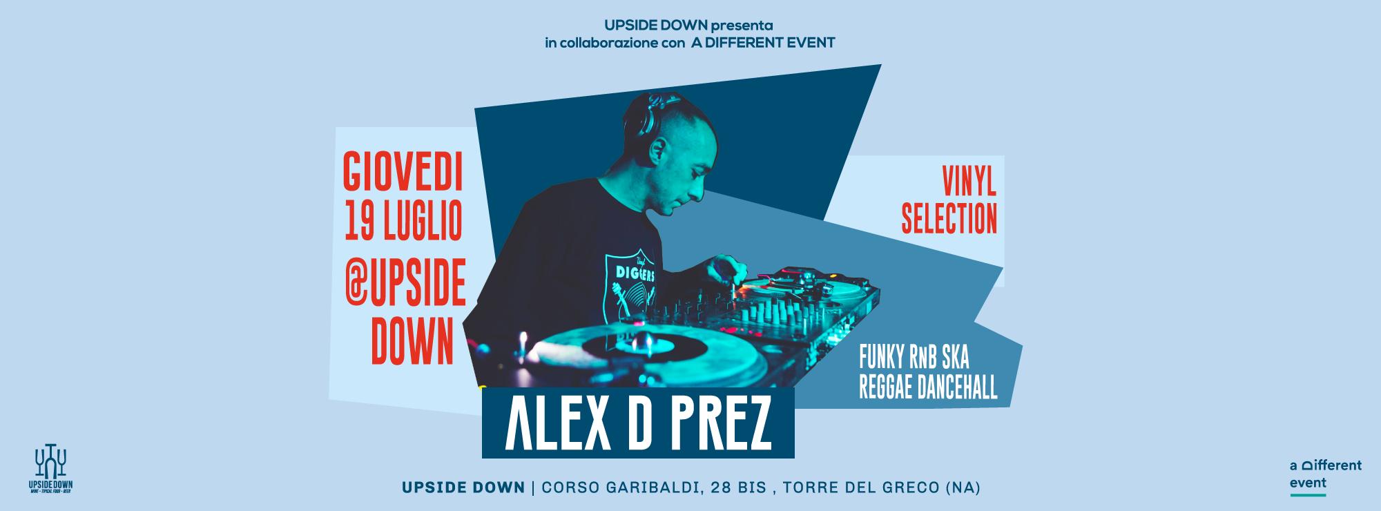 Giovedì 19 Luglio 2018 - Alex D Prez - vinyl selection @ Upside Down (Torre del Greco - Na)