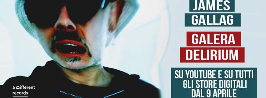 James Gallag - Galera Delirium // Dal 9 Aprile su YouTube ed in tutti gli stores digitali